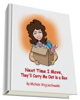Next Time I Move, They'll Carry Me Out in a Box by Michele Wojciechowski